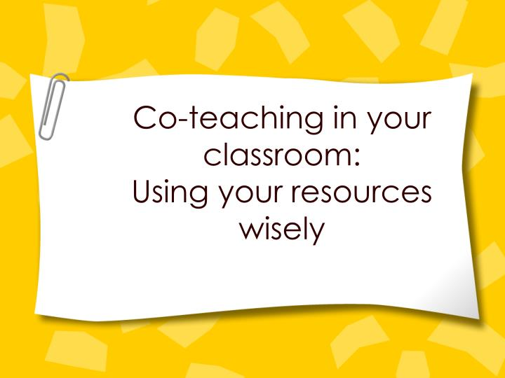 Co teaching in your classroom using your resources wisely