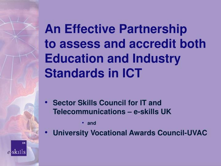 An effective partnership to assess and accredit both education and industry standards in ict