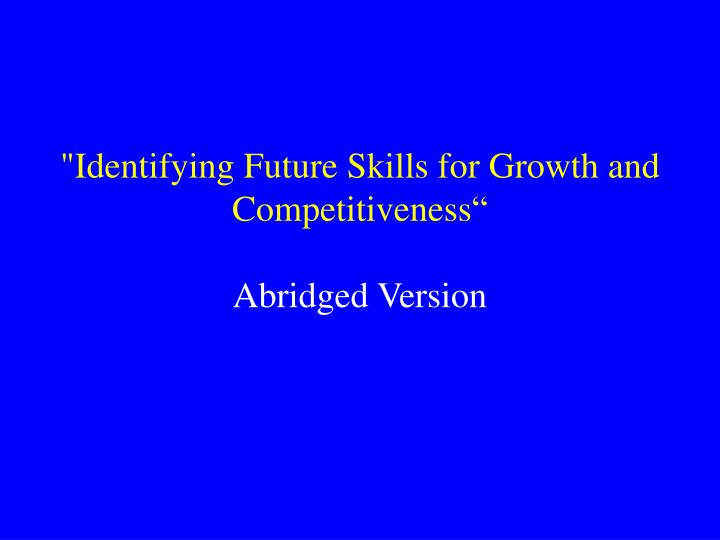 Identifying future skills for growth and competitiveness abridged version