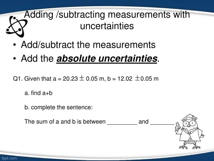 Adding /subtracting measurements with uncertainties