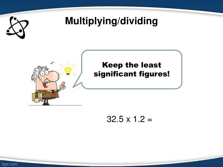 Multiplying/dividing