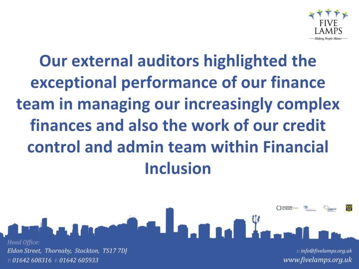 Our external auditors highlighted the exceptional performance of our finance team in managing our increasingly complex finances and also the work of our credit control and admin team within Financial Inclusion