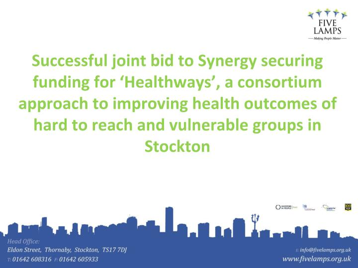 Successful joint bid to Synergy securing funding for 'Healthways', a consortium approach to improving health outcomes of hard to reach and vulnerable groups in Stockton