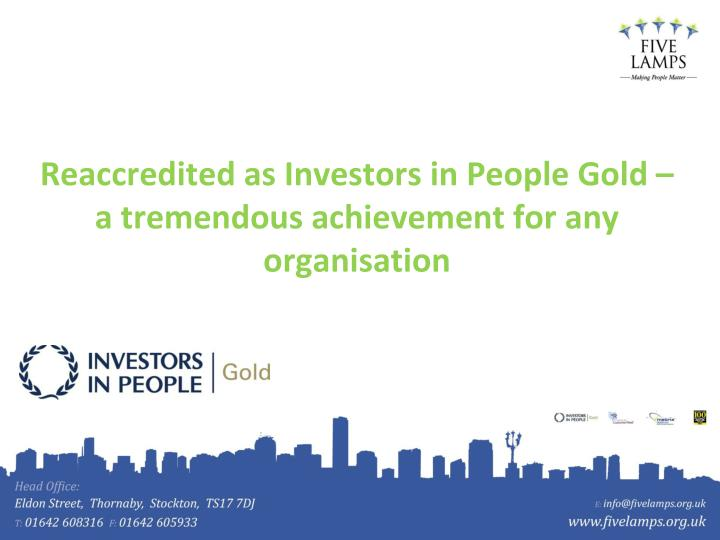Reaccredited as Investors in People Gold – a tremendous achievement for any organisation