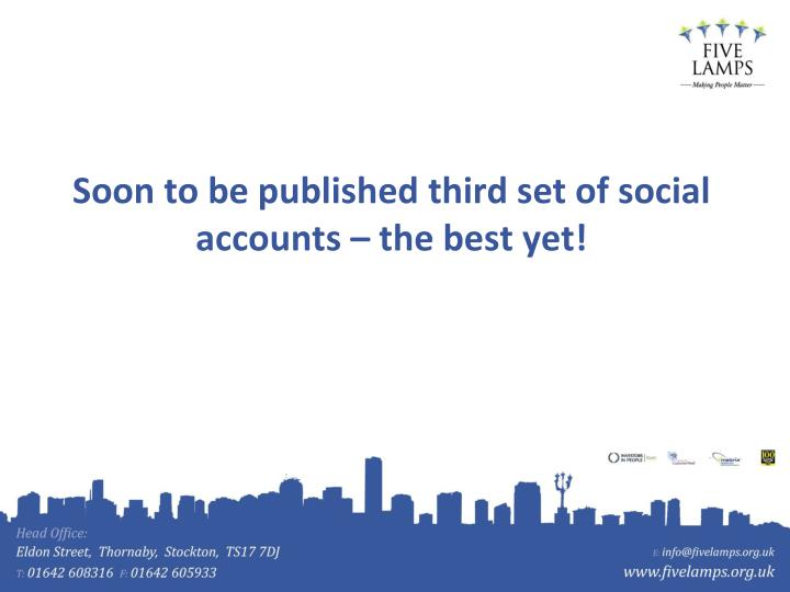 Soon to be published third set of social accounts – the best yet!