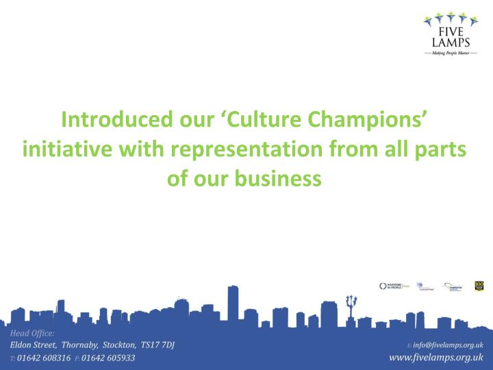 Introduced our 'Culture Champions' initiative with representation from all parts of our business