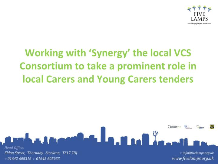 Working with 'Synergy' the local VCS Consortium to take a prominent role in local Carers and Young Carers tenders