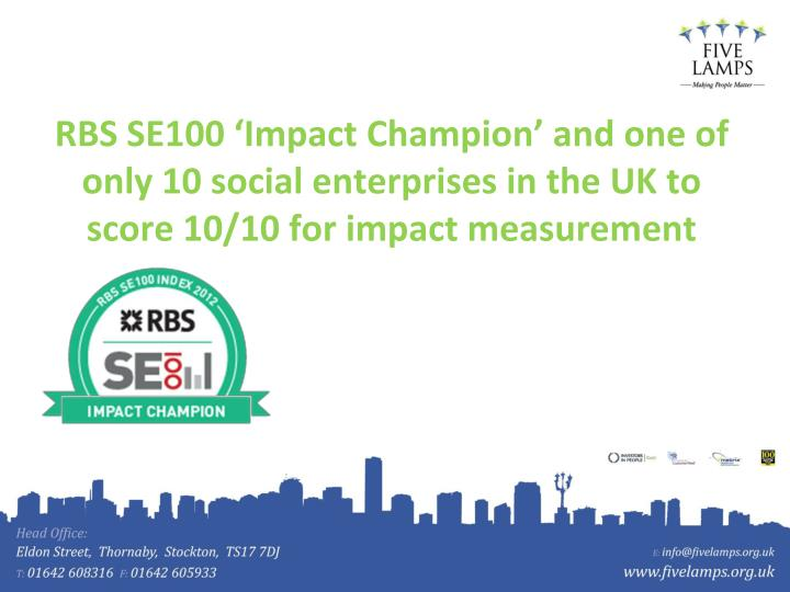 RBS SE100 'Impact Champion' and one of only 10 social enterprises in the UK to score 10/10 for impact measurement