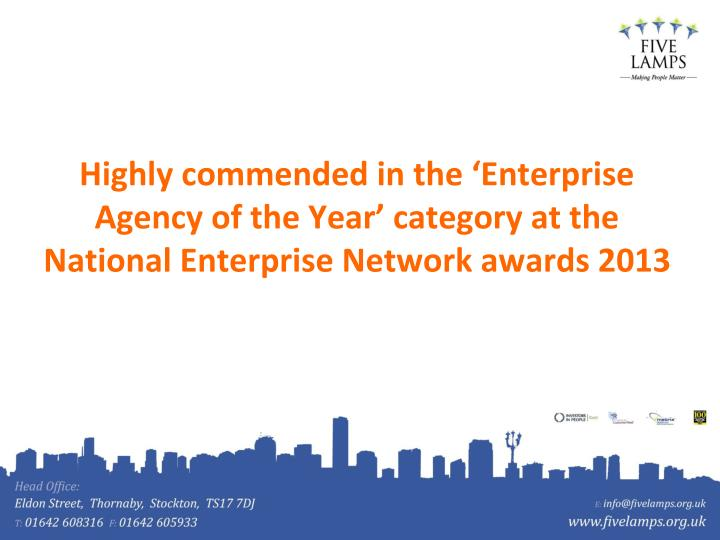 Highly commended in the 'Enterprise Agency of the Year' category at the National Enterprise Network awards 2013
