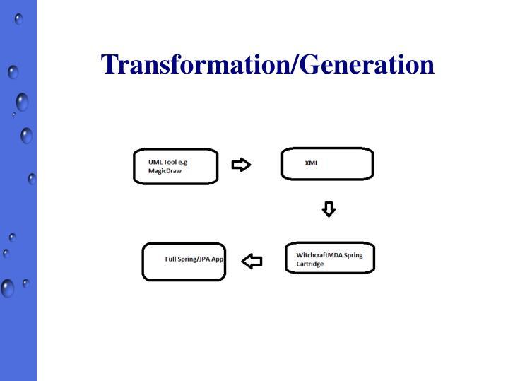 Transformation/Generation