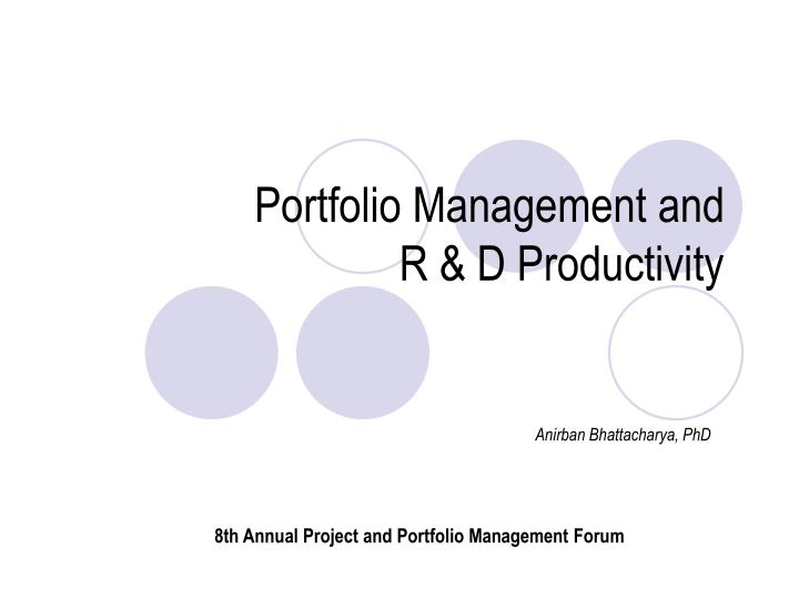 portfolio management in ppt The portfolio level will handle, among other things, governance around the project life cycle, standards, a document repository, and a project portfolio tool program level a program is a group of related projects where doing them together provides some sort of benefit or efficiency.