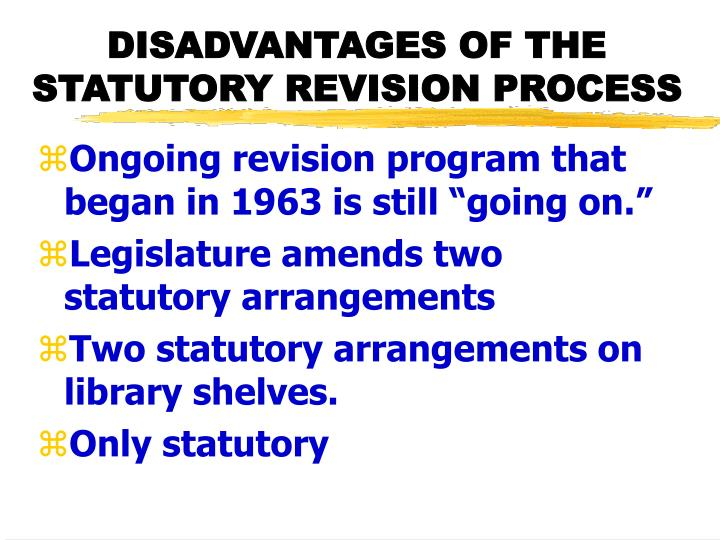 DISADVANTAGES OF THE STATUTORY REVISION PROCESS