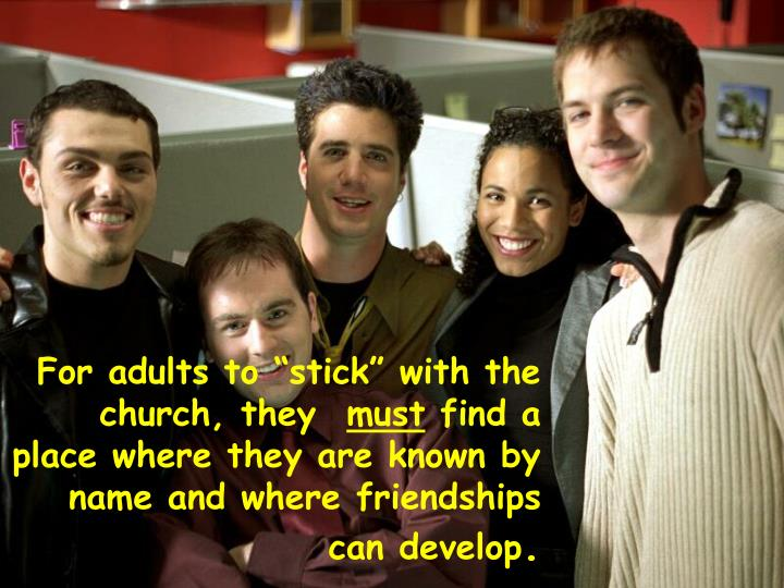 """For adults to """"stick"""" with the church, they"""