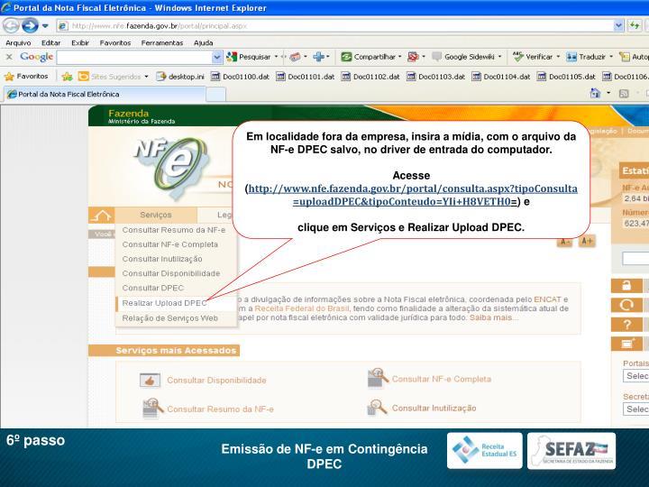 Em localidade fora da empresa, insira a mídia, com o arquivo da NF-e DPEC salvo, no driver de entrada do computador.