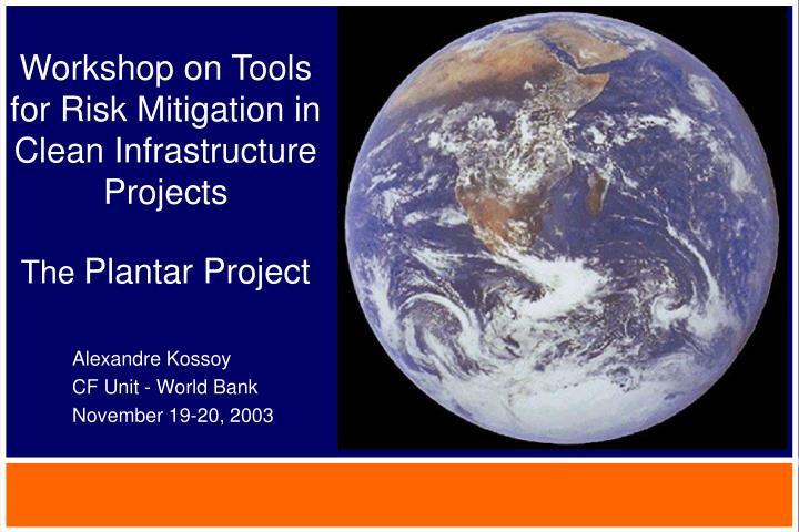 workshop on tools for risk mitigation in clean infrastructure projects the plantar project n.