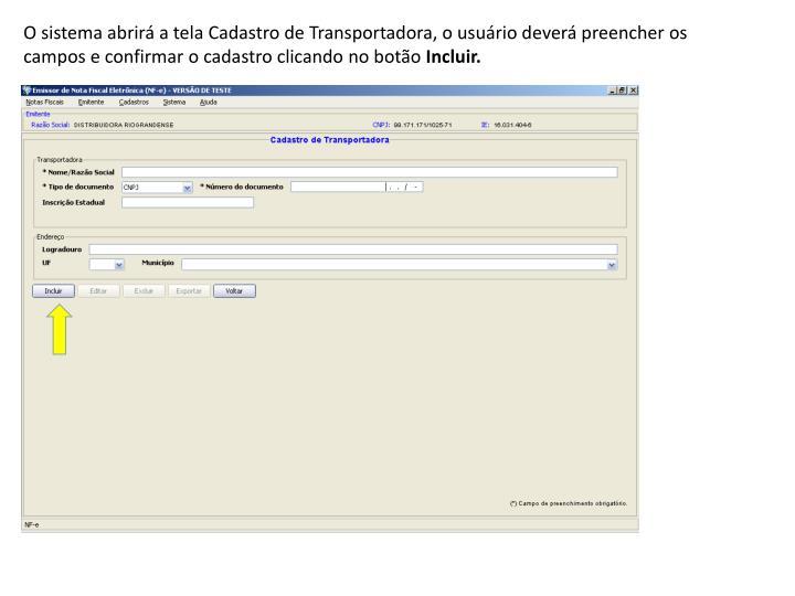 O sistema abrirá a tela Cadastro de Transportadora, o usuário deverá preencher os