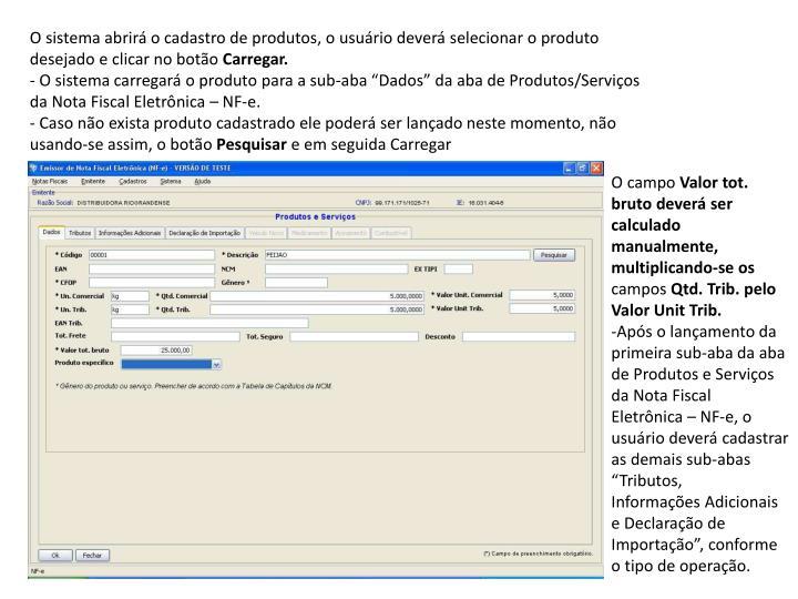 O sistema abrirá o cadastro de produtos, o usuário deverá selecionar o produto