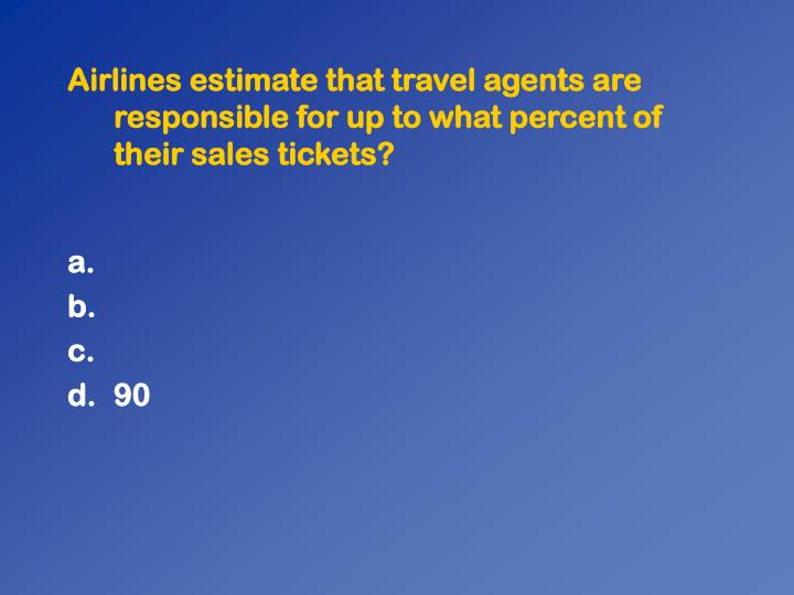 Airlines estimate that travel agents are responsible for up to what percent of their sales tickets?