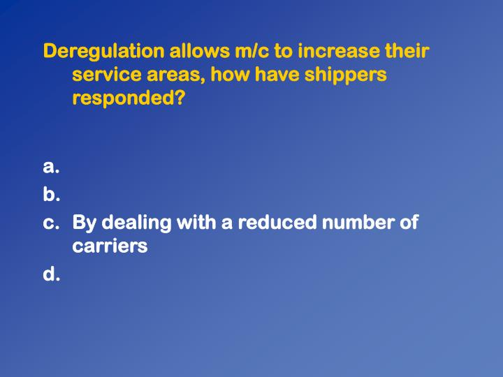 Deregulation allows m/c to increase their service areas, how have shippers responded?