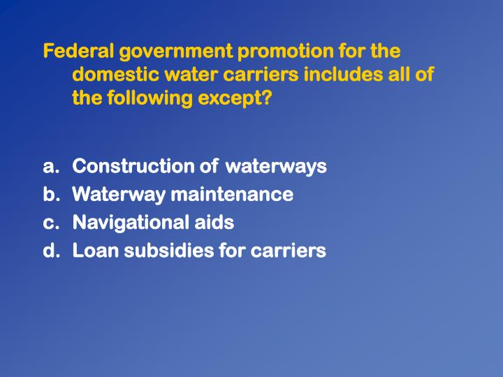 Federal government promotion for the domestic water carriers includes all of the following except?