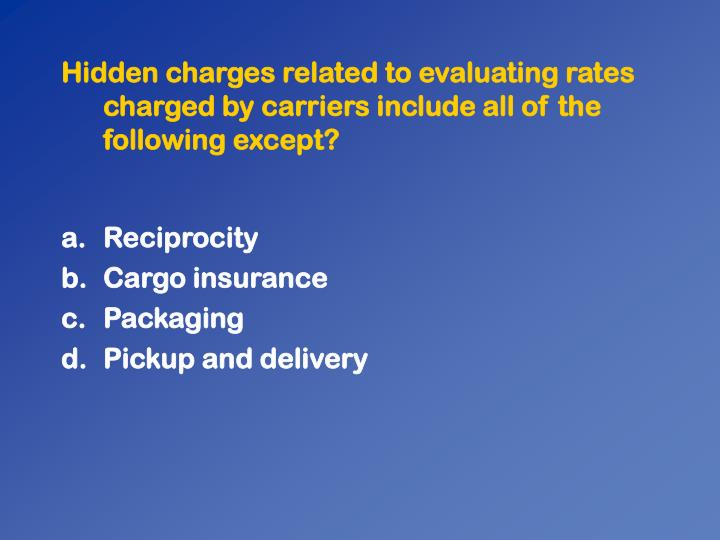 Hidden charges related to evaluating rates charged by carriers include all of the following except?