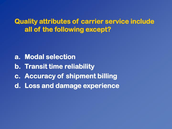 Quality attributes of carrier service include all of the following except?