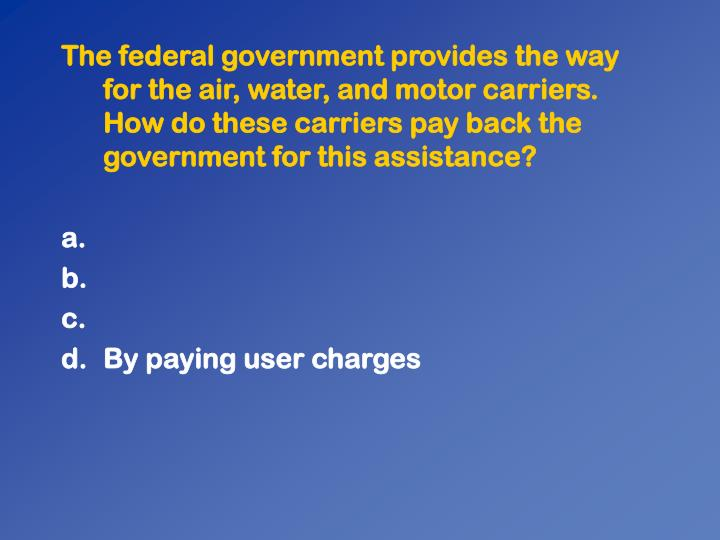 The federal government provides the way for the air, water, and motor carriers. How do these carriers pay back the government for this assistance?
