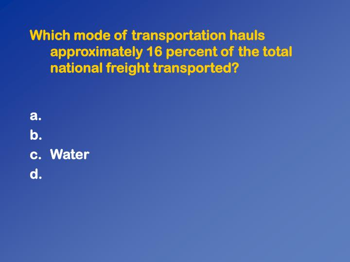 Which mode of transportation hauls approximately 16 percent of the total national freight transported?