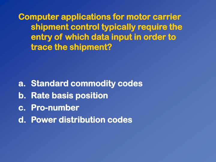 Computer applications for motor carrier shipment control typically require the entry of which data input in order to trace the shipment?