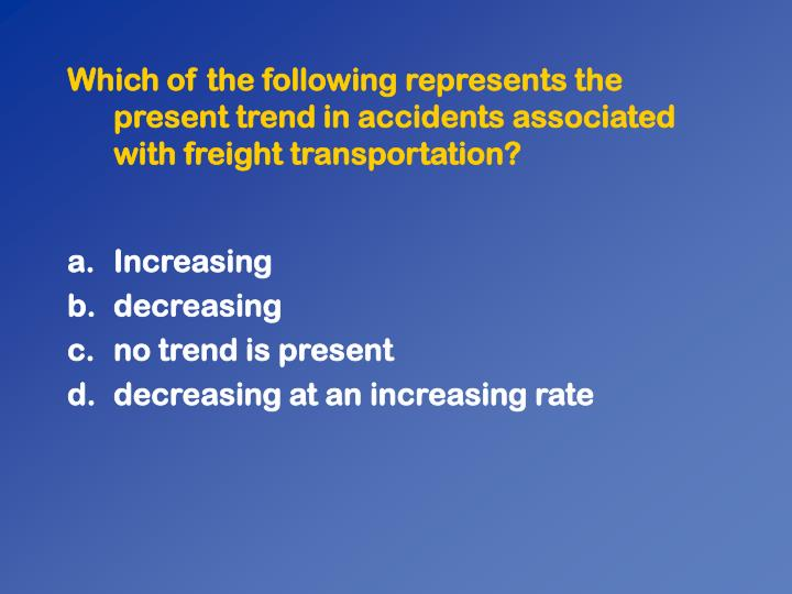 Which of the following represents the present trend in accidents associated with freight transportation?