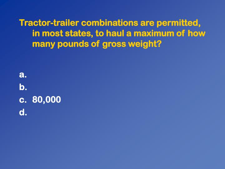 Tractor-trailer combinations are permitted, in most states, to haul a maximum of how many pounds of gross weight?