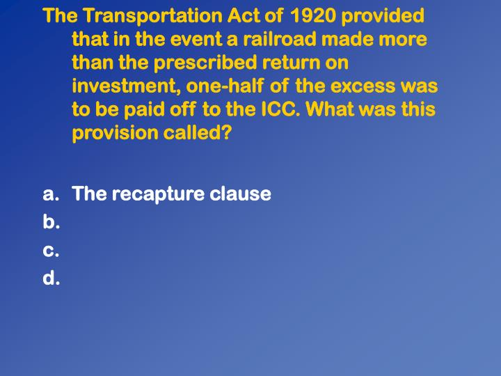 The Transportation Act of 1920 provided that in the event a railroad made more than the prescribed return on investment, one-half of the excess was to be paid off to the ICC. What was this provision called?