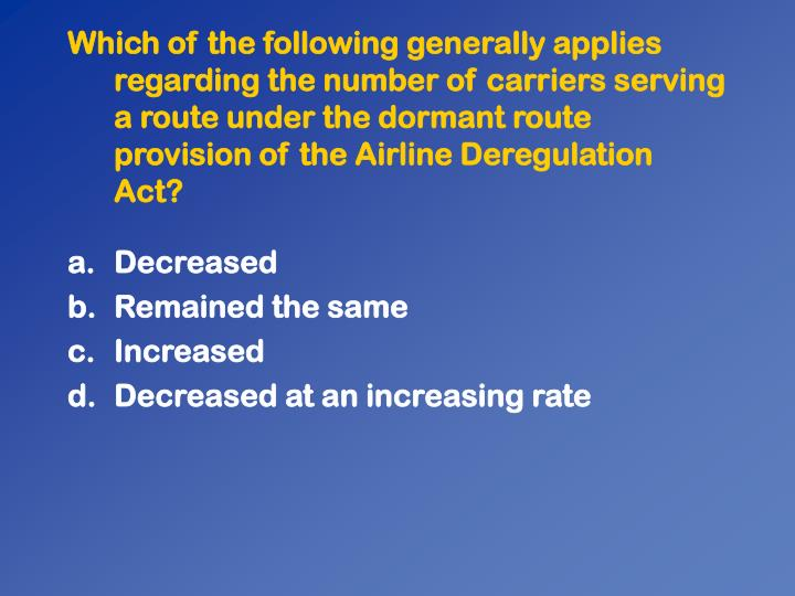Which of the following generally applies regarding the number of carriers serving a route under the dormant route provision of the Airline Deregulation Act?