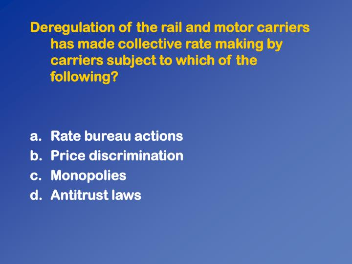 Deregulation of the rail and motor carriers has made collective rate making by carriers subject to which of the following?