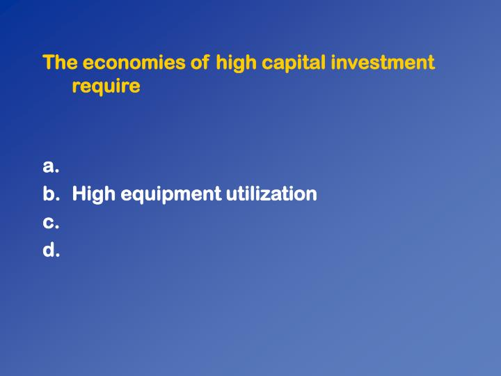 The economies of high capital investment require