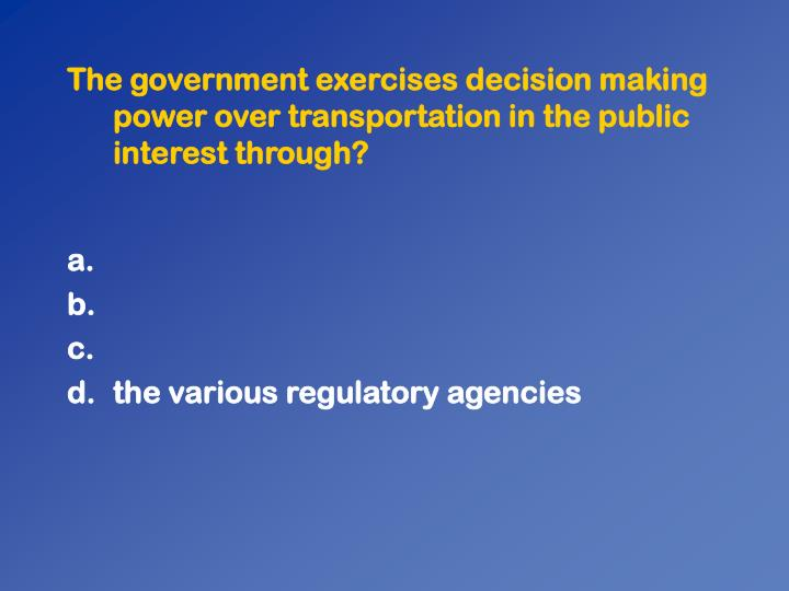 The government exercises decision making power over transportation in the public interest through?