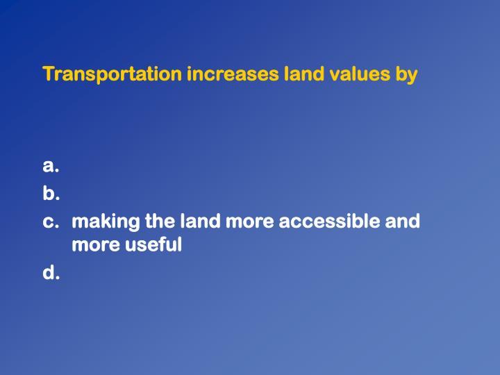Transportation increases land values by