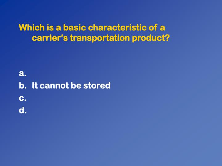 Which is a basic characteristic of a carrier's transportation product?