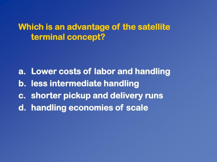 Which is an advantage of the satellite terminal concept?