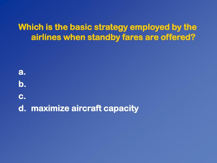 Which is the basic strategy employed by the airlines when standby fares are offered?
