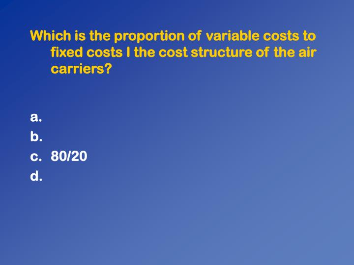 Which is the proportion of variable costs to fixed costs I the cost structure of the air carriers?