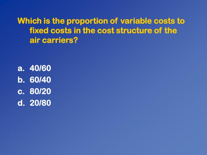 Which is the proportion of variable costs to fixed costs in the cost structure of the air carriers?
