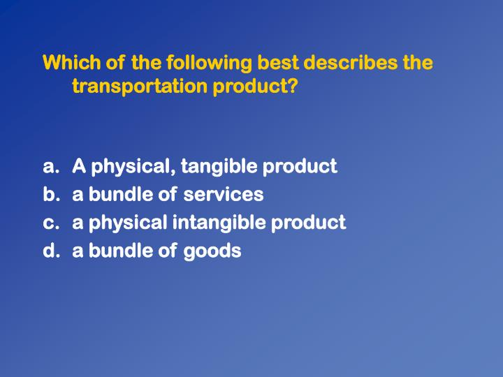 Which of the following best describes the transportation product?