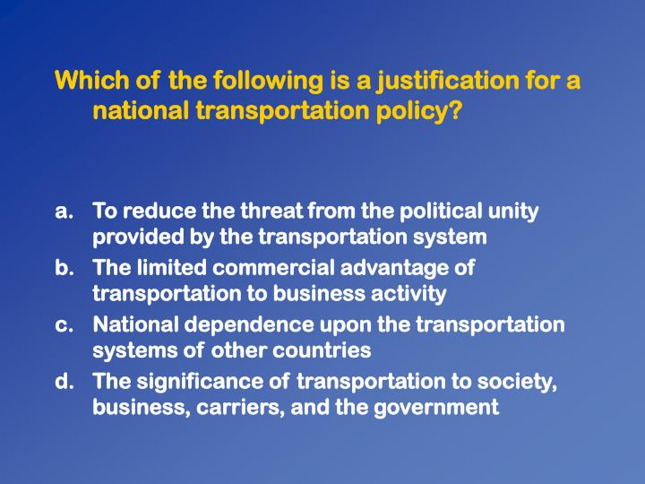 Which of the following is a justification for a national transportation policy?