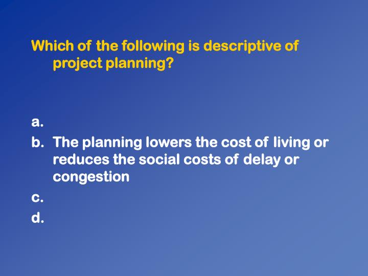 Which of the following is descriptive of project planning?