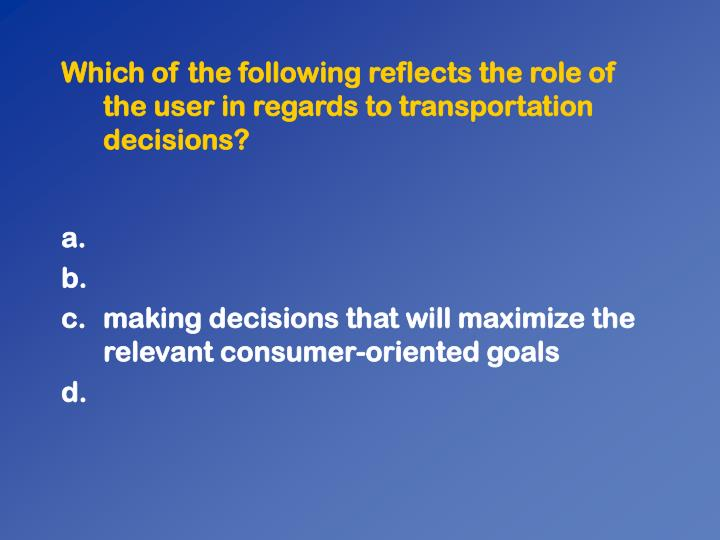 Which of the following reflects the role of the user in regards to transportation decisions?