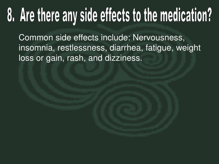 8.  Are there any side effects to the medication?