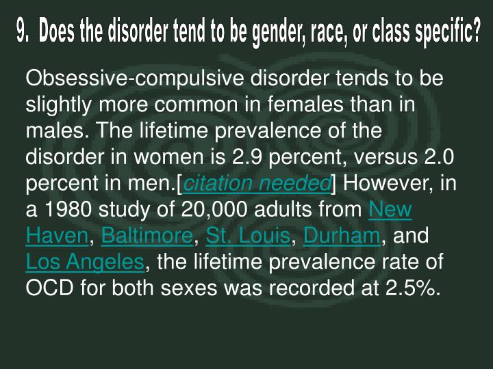 9.  Does the disorder tend to be gender, race, or class specific?