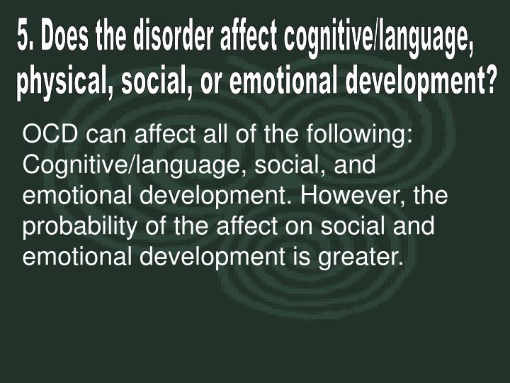 5. Does the disorder affect cognitive/language,