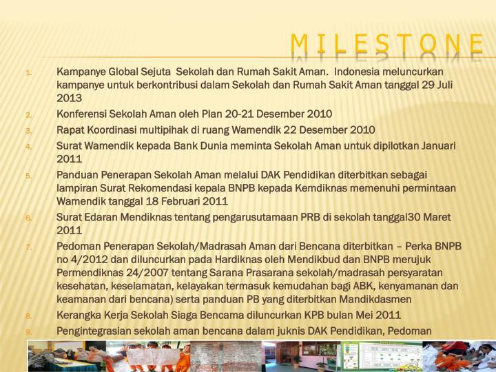 Kampanye Global Sejuta  Sekolah dan Rumah Sakit Aman.  Indonesia meluncurkan kampanye untuk berkontribusi dalam Sekolah dan Rumah Sakit Aman tanggal 29 Juli 2013